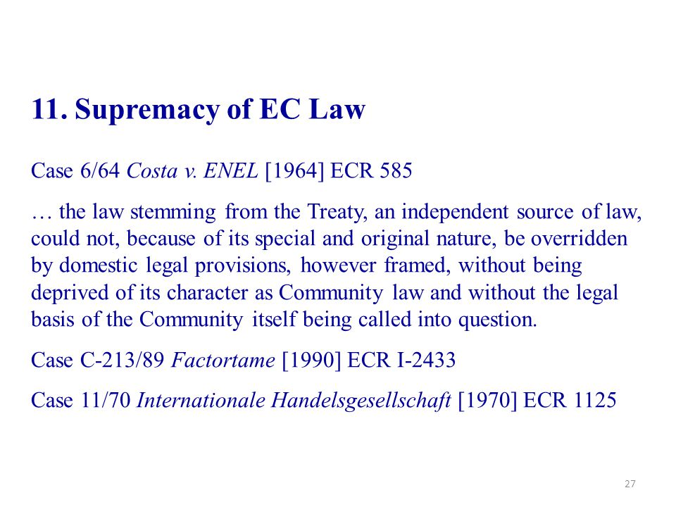 11. Supremacy of EC Law Case 6/64 Costa v. ENEL [1964] ECR 585